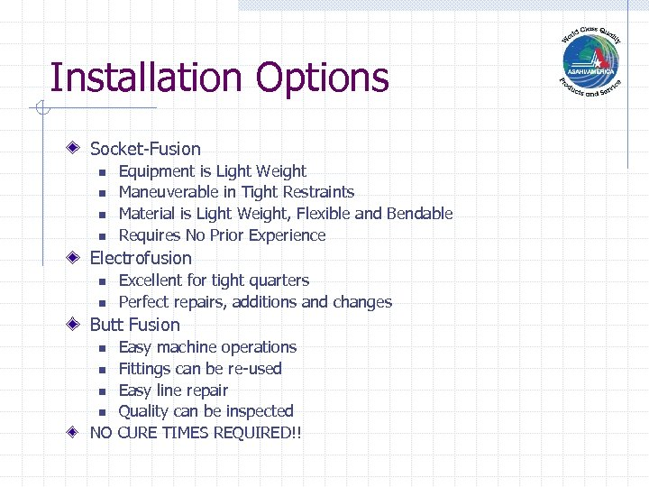 Installation Options Socket-Fusion n n Equipment is Light Weight Maneuverable in Tight Restraints Material