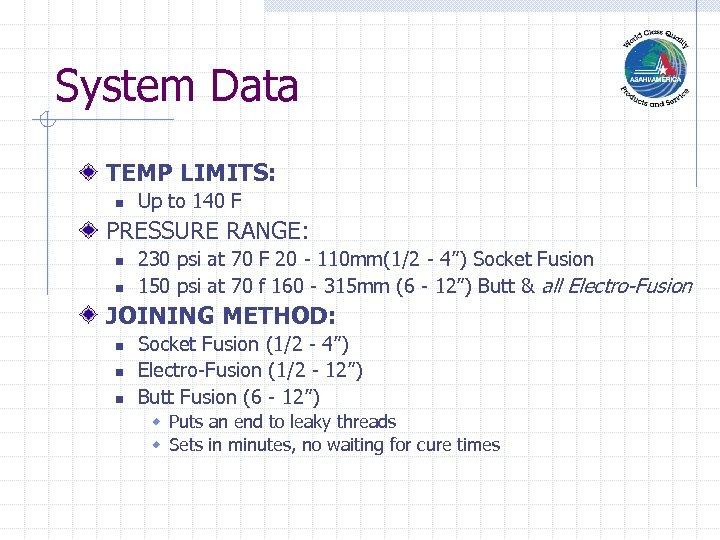System Data TEMP LIMITS: n Up to 140 F PRESSURE RANGE: n n 230