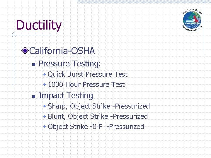 Ductility California-OSHA n Pressure Testing: w Quick Burst Pressure Test w 1000 Hour Pressure