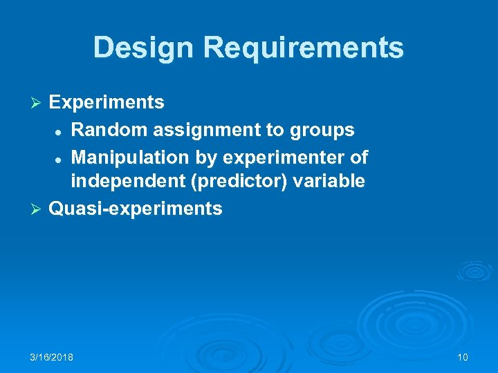 Design Requirements Experiments l Random assignment to groups l Manipulation by experimenter of independent