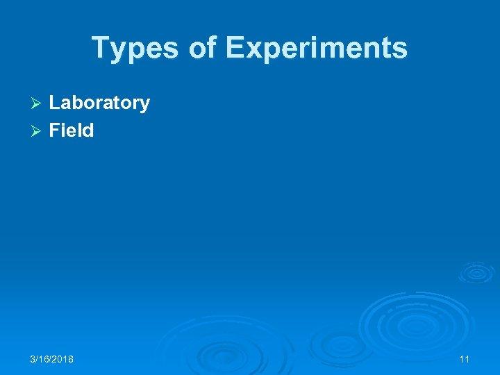 Types of Experiments Laboratory Ø Field Ø 3/16/2018 11