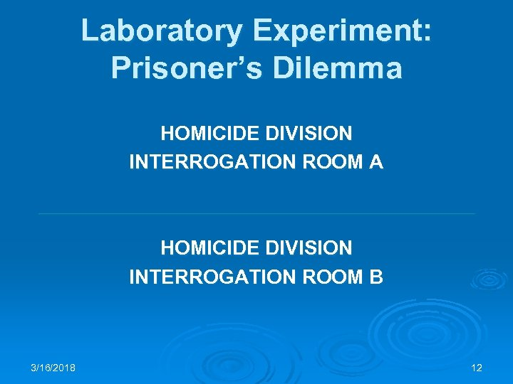 Laboratory Experiment: Prisoner's Dilemma HOMICIDE DIVISION INTERROGATION ROOM A HOMICIDE DIVISION INTERROGATION ROOM B