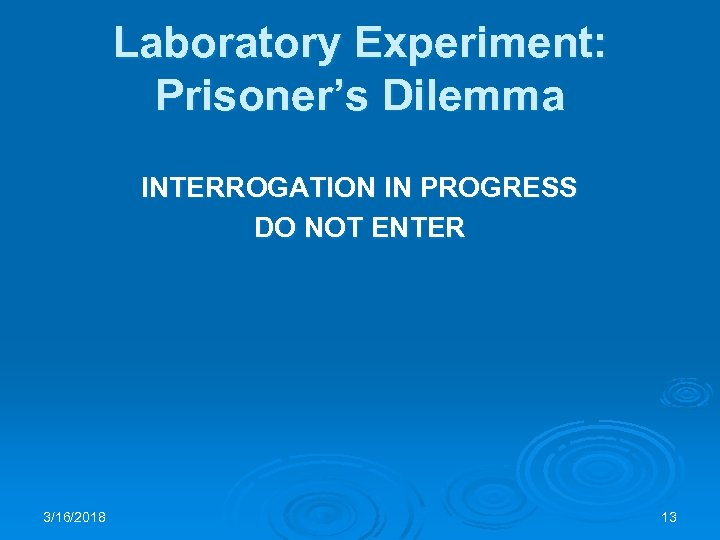 Laboratory Experiment: Prisoner's Dilemma INTERROGATION IN PROGRESS DO NOT ENTER 3/16/2018 13