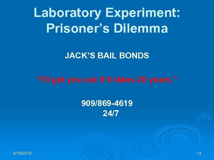 "Laboratory Experiment: Prisoner's Dilemma JACK'S BAIL BONDS ""I'll get you out if it takes"