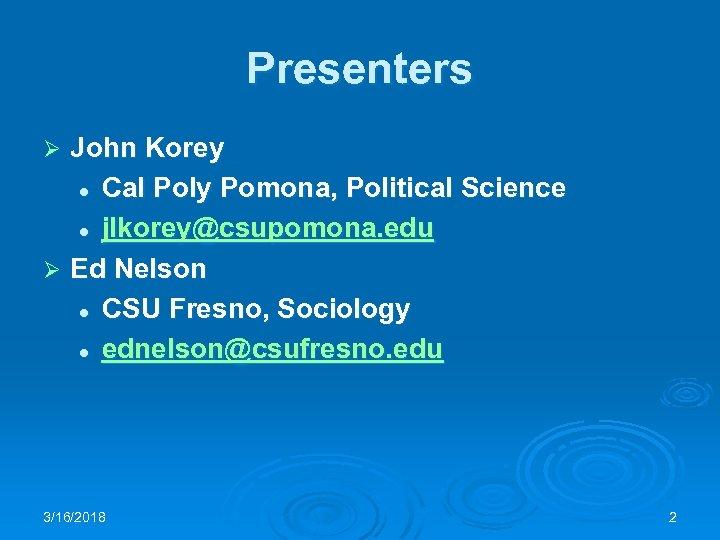 Presenters John Korey l Cal Poly Pomona, Political Science l jlkorey@csupomona. edu Ø Ed