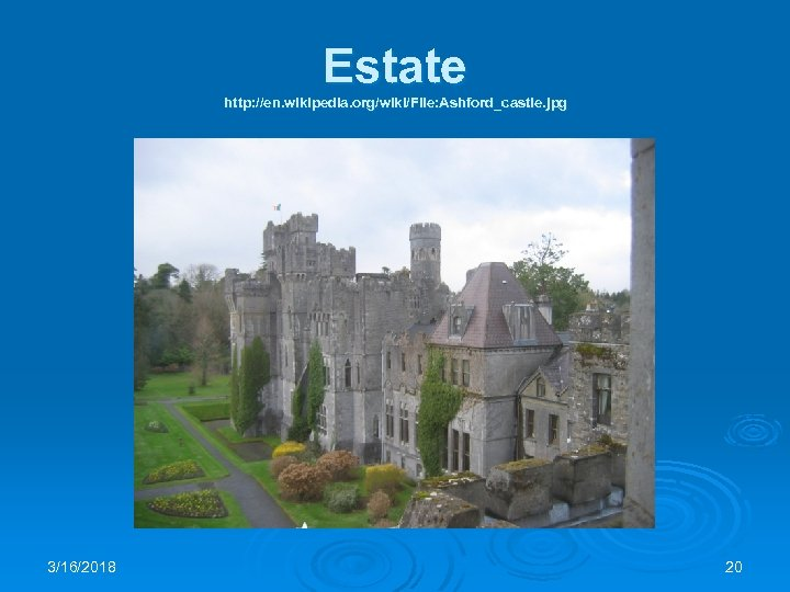 Estate http: //en. wikipedia. org/wiki/File: Ashford_castle. jpg 3/16/2018 20