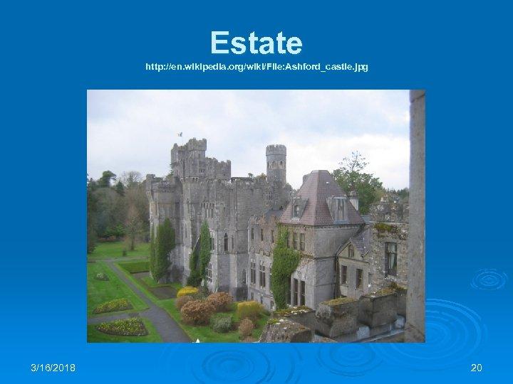 Estate http: //en. wikipedia. org/wiki/File: Ashford_castle. jpg 3/16/2018 20