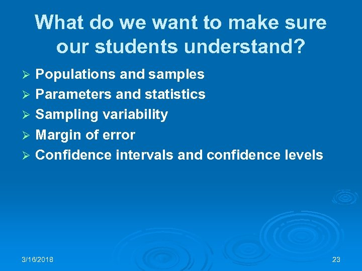 What do we want to make sure our students understand? Ø Ø Ø Populations