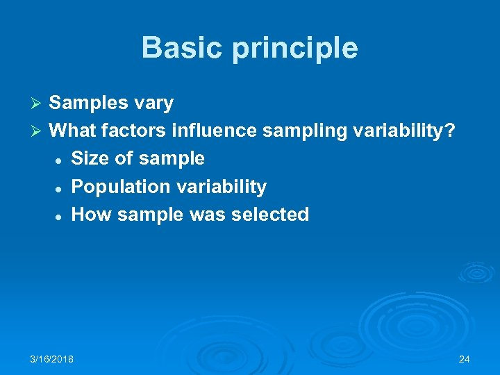 Basic principle Samples vary Ø What factors influence sampling variability? l Size of sample