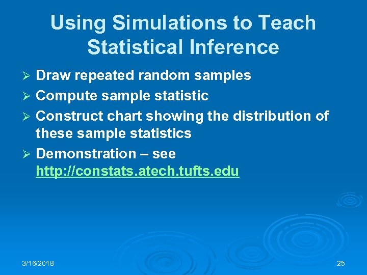Using Simulations to Teach Statistical Inference Draw repeated random samples Ø Compute sample statistic