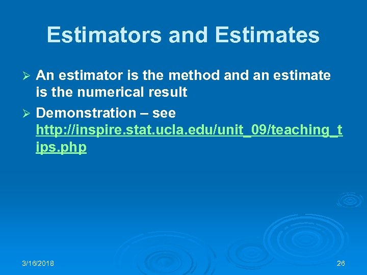 Estimators and Estimates An estimator is the method an estimate is the numerical result
