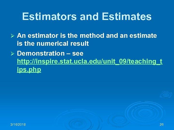 Estimators and Estimates An estimator is the method an estimate is the numerical result