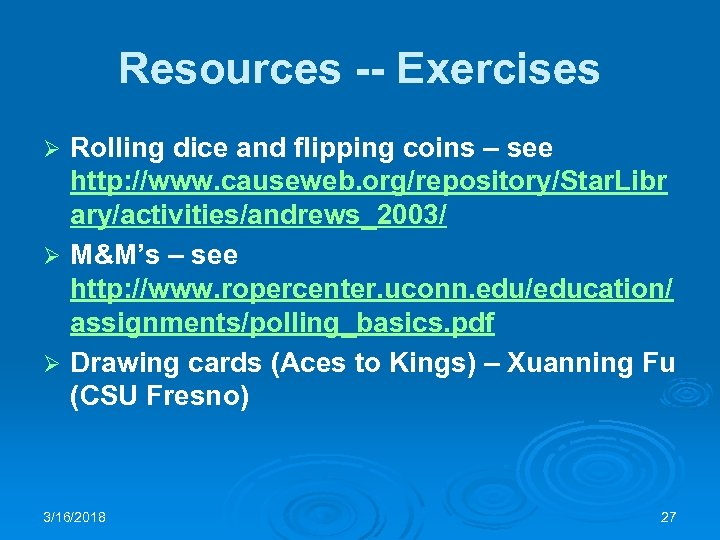Resources -- Exercises Rolling dice and flipping coins – see http: //www. causeweb. org/repository/Star.