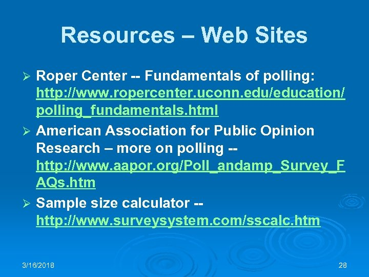 Resources – Web Sites Roper Center -- Fundamentals of polling: http: //www. ropercenter. uconn.
