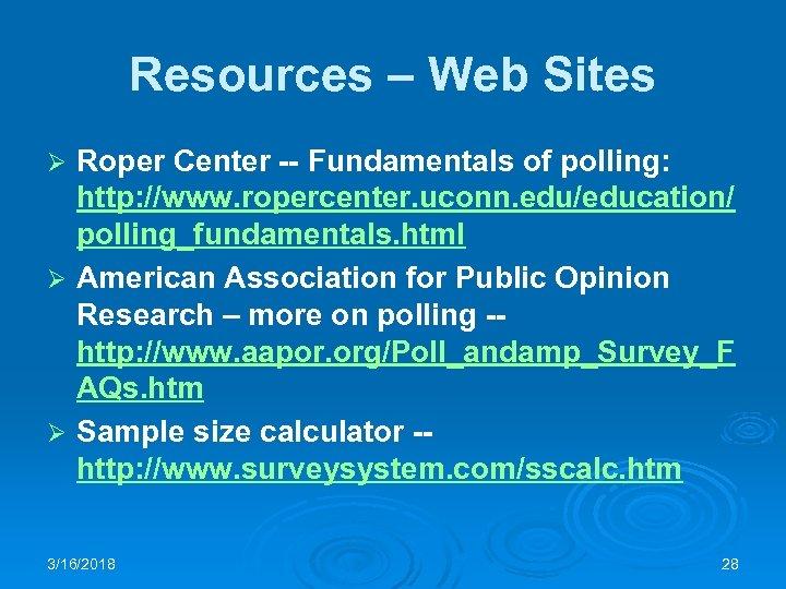 Resources – Web Sites Roper Center -- Fundamentals of polling: http: //www. ropercenter. uconn.