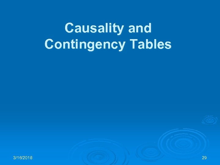 Causality and Contingency Tables 3/16/2018 29