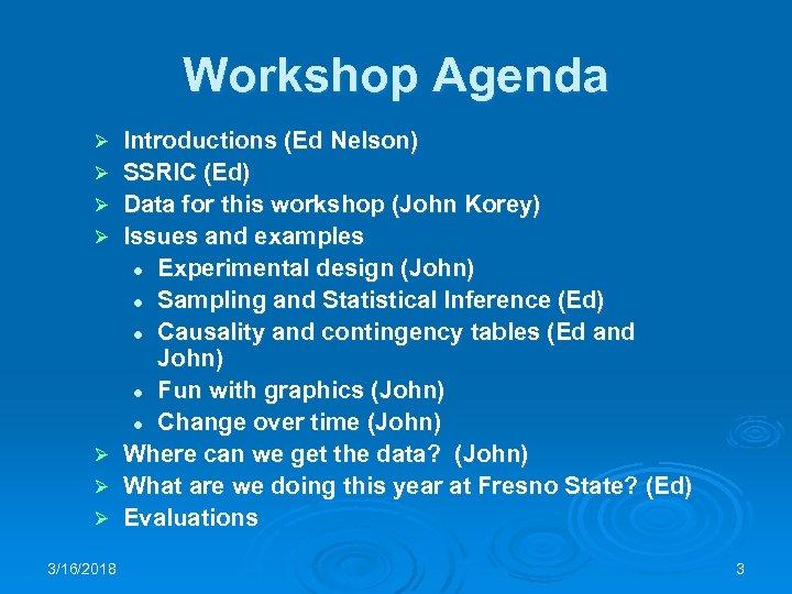 Workshop Agenda Ø Ø Ø Ø 3/16/2018 Introductions (Ed Nelson) SSRIC (Ed) Data for
