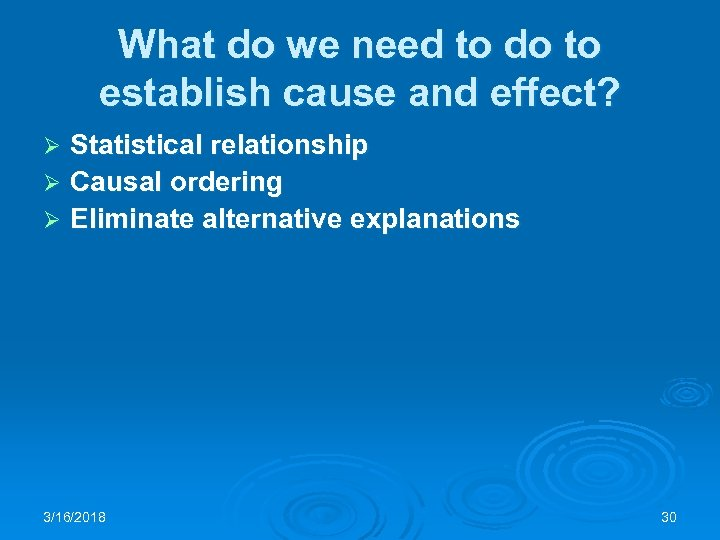 What do we need to do to establish cause and effect? Statistical relationship Ø