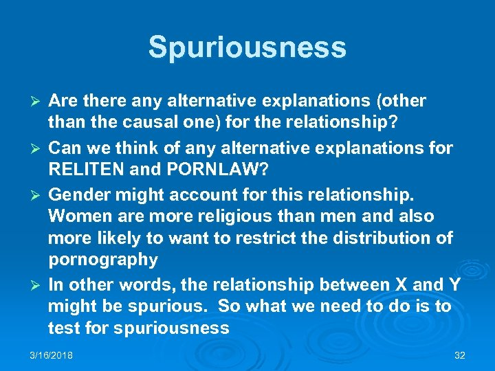 Spuriousness Ø Ø Are there any alternative explanations (other than the causal one) for