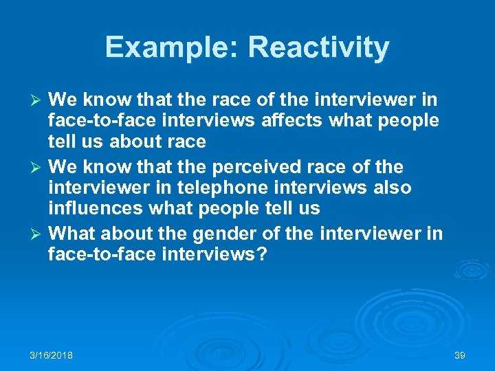 Example: Reactivity We know that the race of the interviewer in face-to-face interviews affects