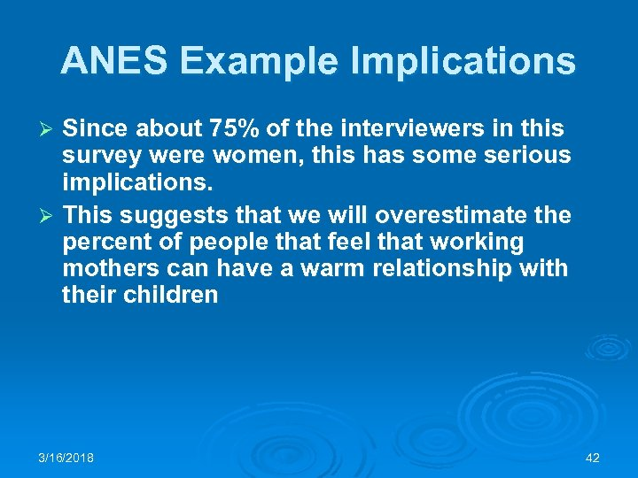 ANES Example Implications Since about 75% of the interviewers in this survey were women,