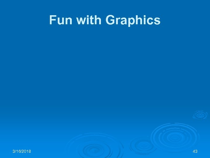 Fun with Graphics 3/16/2018 43