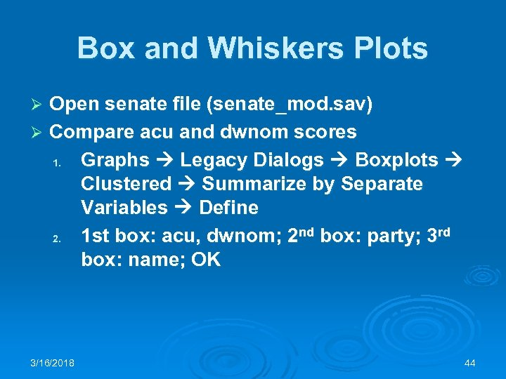 Box and Whiskers Plots Open senate file (senate_mod. sav) Ø Compare acu and dwnom
