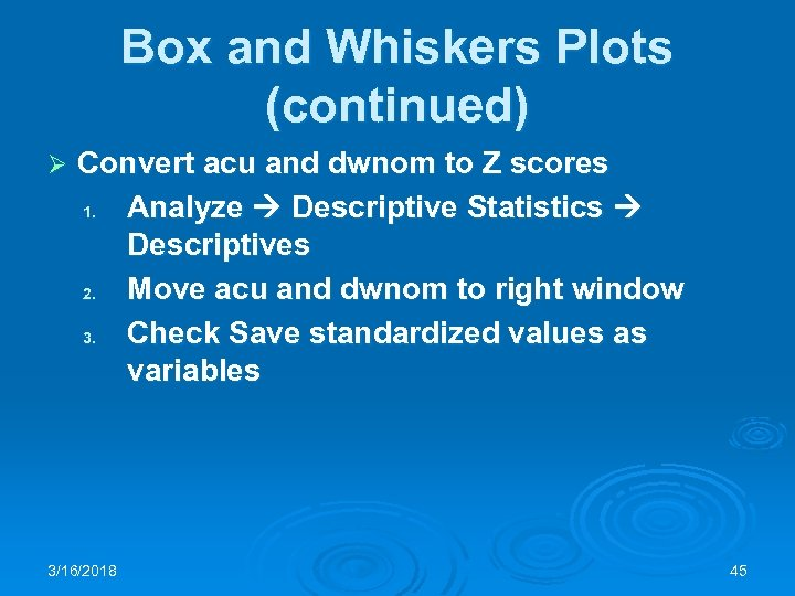 Box and Whiskers Plots (continued) Ø Convert acu and dwnom to Z scores 1.
