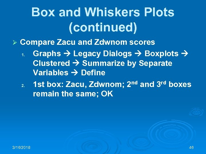 Box and Whiskers Plots (continued) Ø Compare Zacu and Zdwnom scores 1. Graphs Legacy