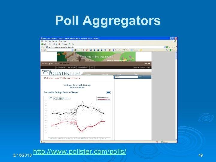 Poll Aggregators 3/16/2018 http: //www. pollster. com/polls/ 49