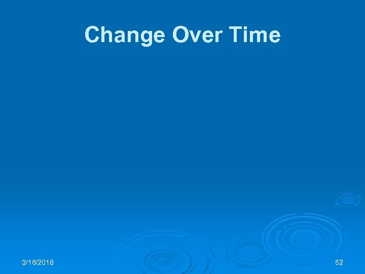 Change Over Time 3/16/2018 52