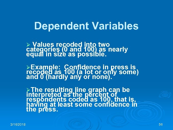 Dependent Variables Ø Values recoded into two categories (0 and 100) as nearly equal
