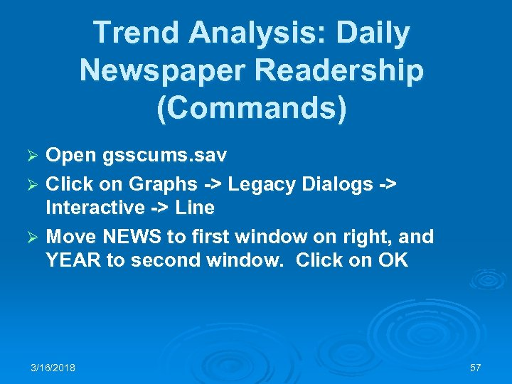 Trend Analysis: Daily Newspaper Readership (Commands) Open gsscums. sav Ø Click on Graphs ->