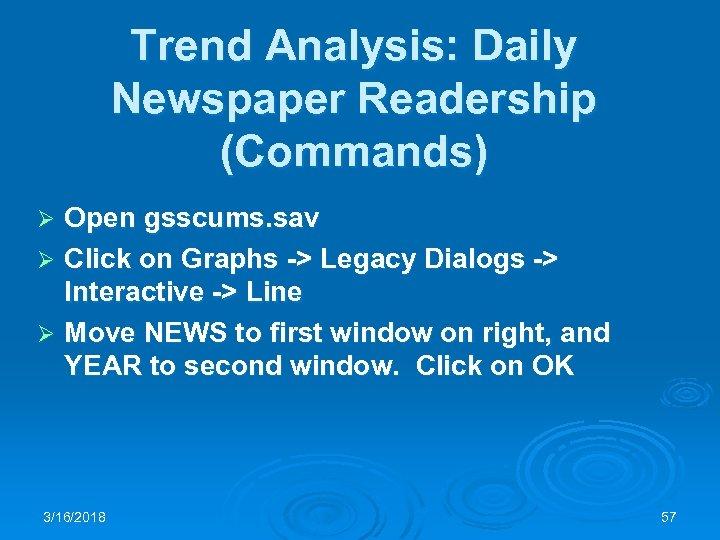 Trend Analysis: Daily Newspaper Readership (Commands) Open gsscums. sav Ø Click on Graphs ->