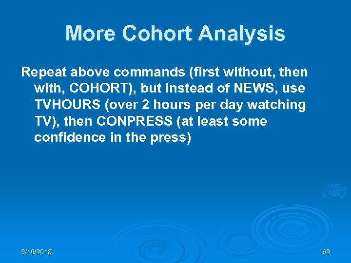 More Cohort Analysis Repeat above commands (first without, then with, COHORT), but instead of
