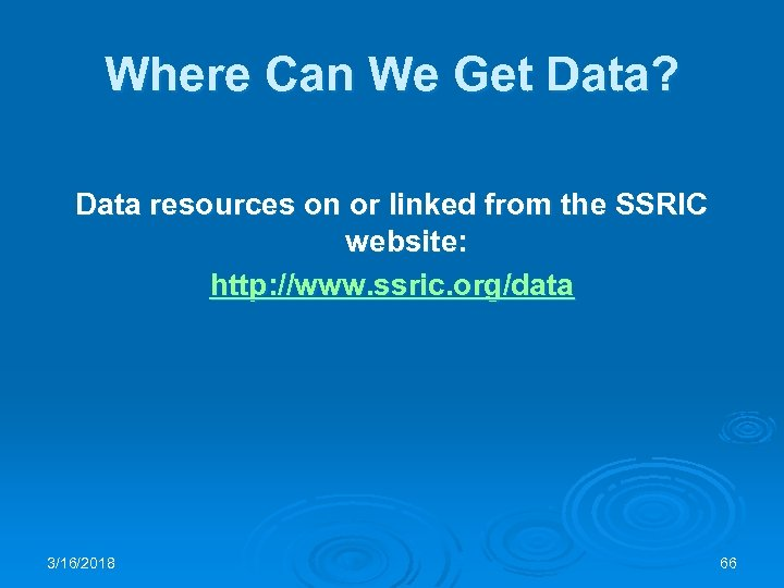 Where Can We Get Data? Data resources on or linked from the SSRIC website: