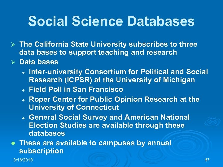 Social Science Databases The California State University subscribes to three data bases to support