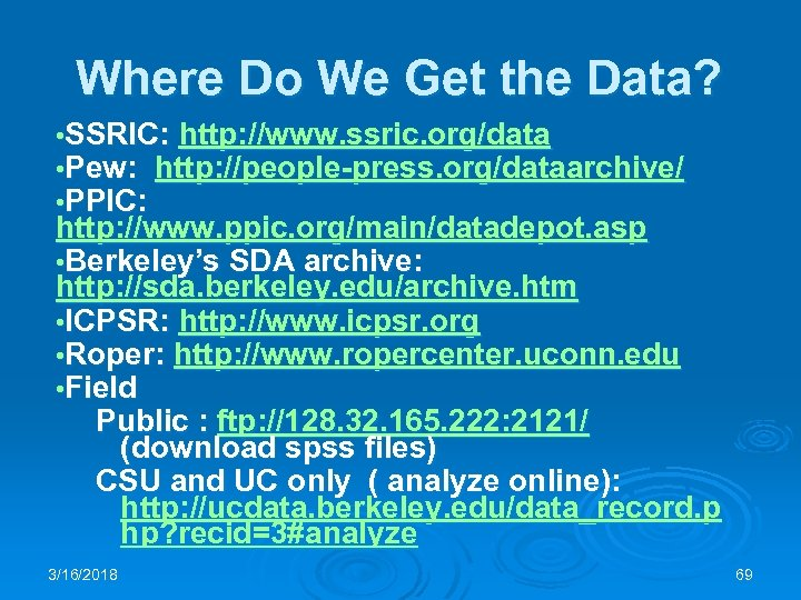 Where Do We Get the Data? • SSRIC: http: //www. ssric. org/data • Pew: