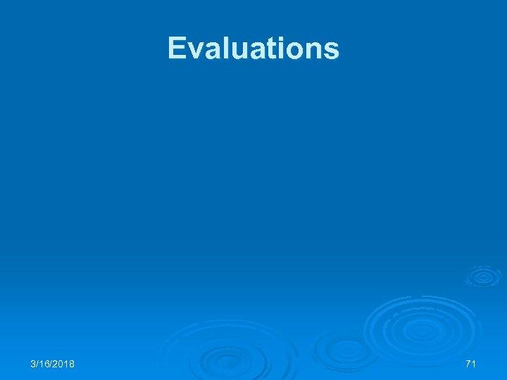 Evaluations 3/16/2018 71