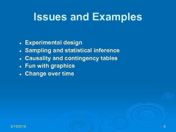 Issues and Examples l l l Experimental design Sampling and statistical inference Causality and
