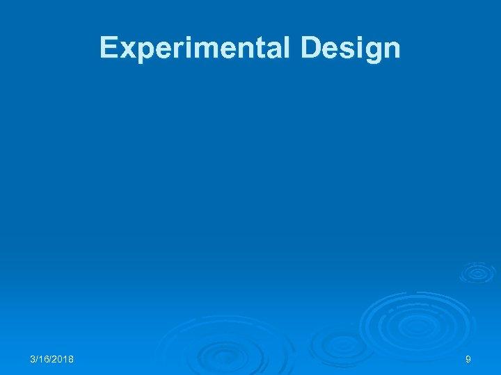 Experimental Design 3/16/2018 9