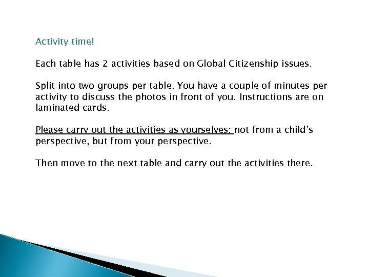 Activity time! Each table has 2 activities based on Global Citizenship issues. Split into