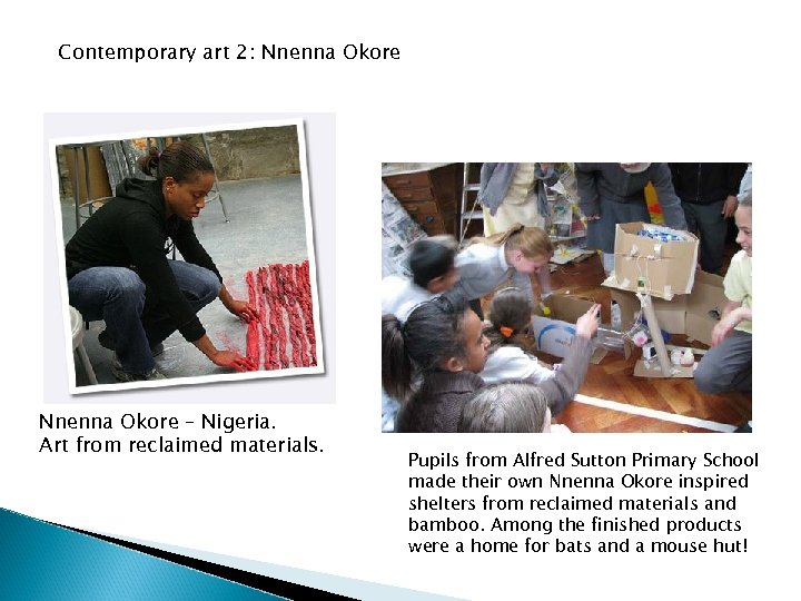 Contemporary art 2: Nnenna Okore – Nigeria. Art from reclaimed materials. Pupils from Alfred