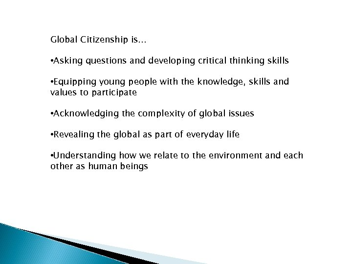 Global Citizenship is. . . • Asking questions and developing critical thinking skills •