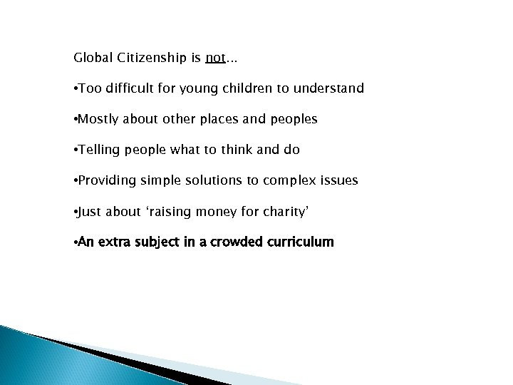 Global Citizenship is not. . . • Too difficult for young children to understand