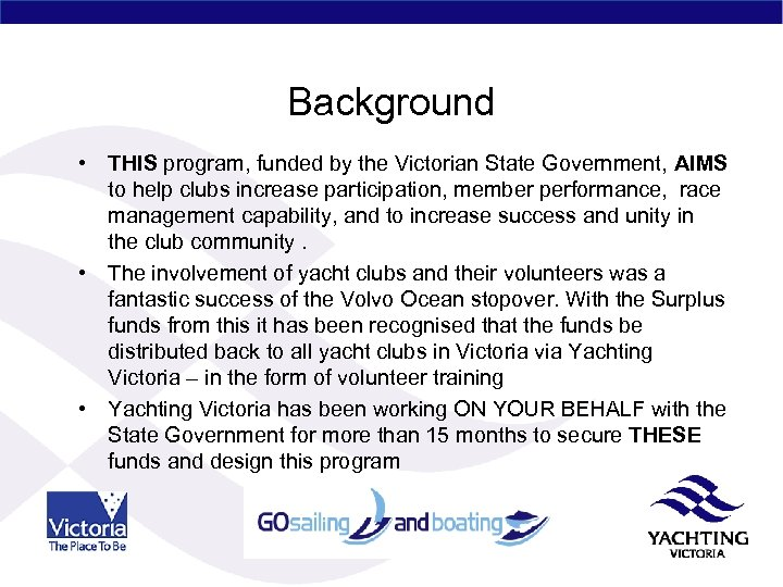 Background • THIS program, funded by the Victorian State Government, AIMS to help clubs