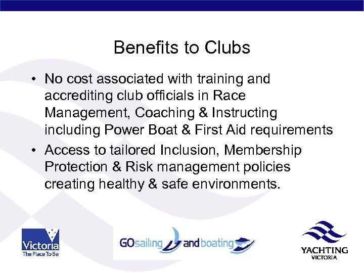 Benefits to Clubs • No cost associated with training and accrediting club officials in