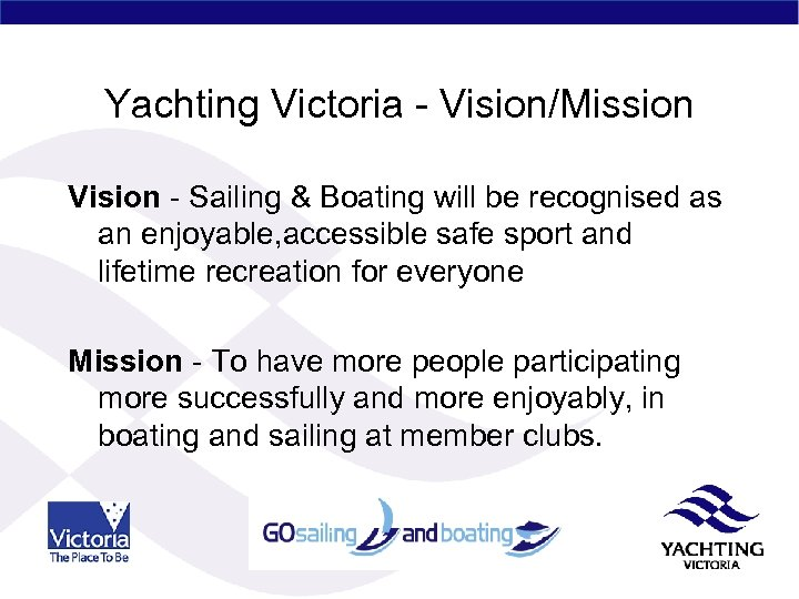 Yachting Victoria - Vision/Mission Vision - Sailing & Boating will be recognised as an