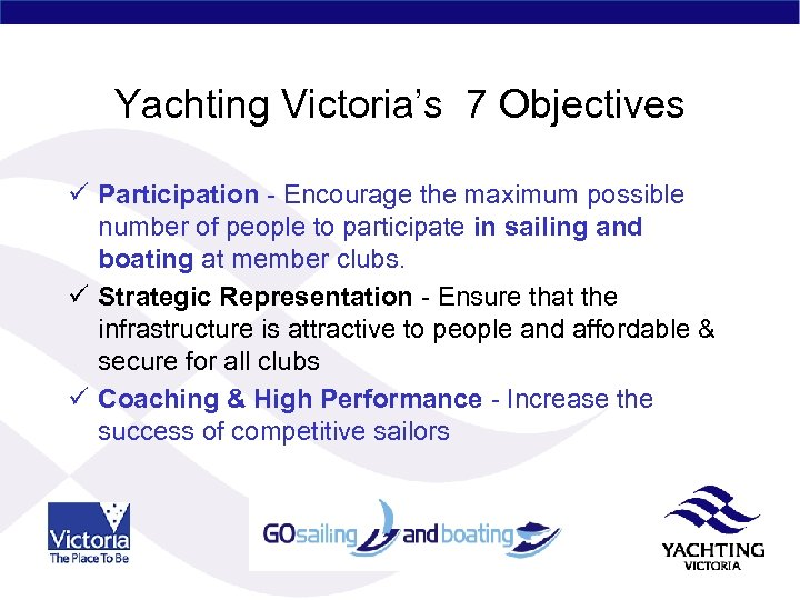 Yachting Victoria's 7 Objectives ü Participation - Encourage the maximum possible number of people