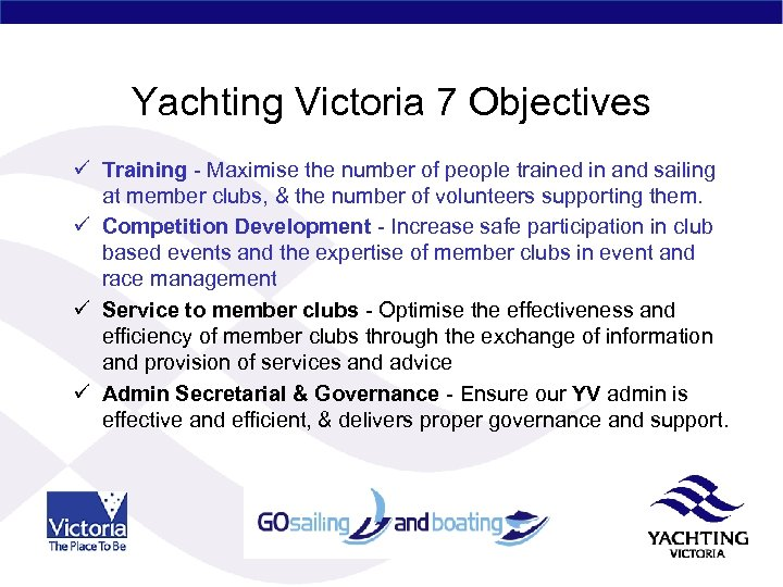 Yachting Victoria 7 Objectives ü Training - Maximise the number of people trained in